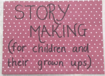 "Photo of a piece of pink paper with white spots. On it is written ""Story Making (for children and their grown-ups)""."
